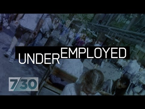 Underemployment - The Hidden Side Of Australia's Jobs Crisis | 7.30