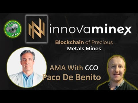 Innovaminex AMA With CCO Paco De Benito – Gold & Silver with Crypto – Blockchain Precious Metals