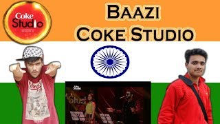 Indian React on BAAZI |Sahir Ali Bagga & Aima Baig | Episode 3 |Coke Studio Season 10