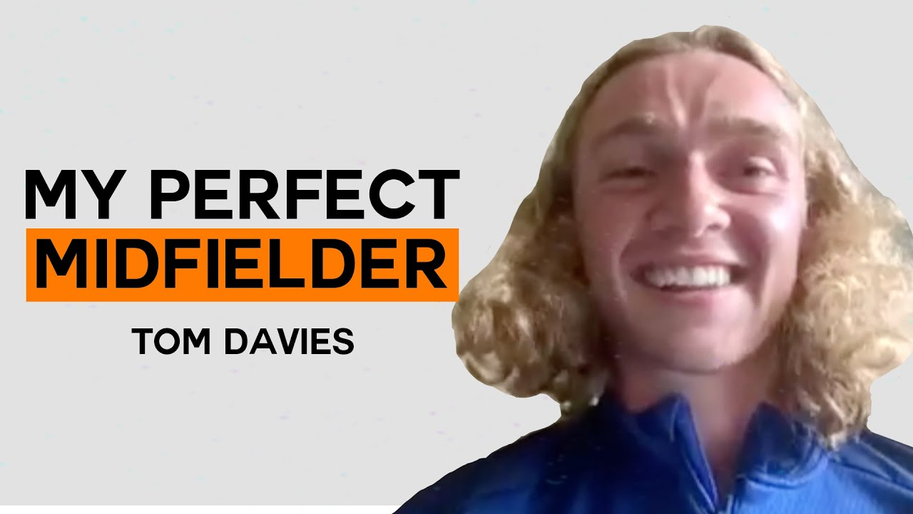 Which players make up Tom Davies Perfect Midfielder? | My Perfect Midfielder