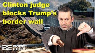 Clinton judge blocks Trump's border wall again! Democrats want Hillary Clinton to run? | Ep. 145