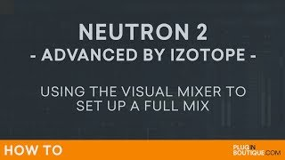 iZotope Neutron 2 | How to MakeCreate a Finished and Polished Mix