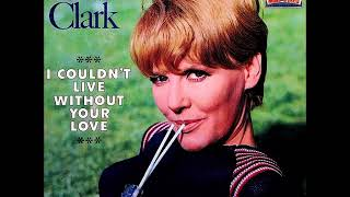 Petula Clark - I Couldn't Live Without Your Love (Dance Mix)