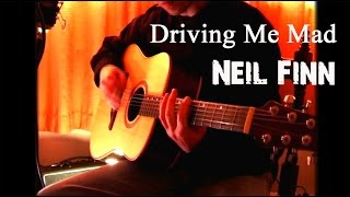 Driving me mad - Neil Finn (cover)