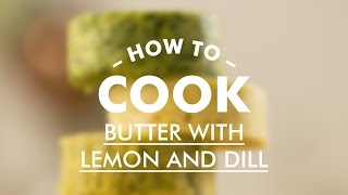 Butter With Lemon And Dill || Gastrolab || Basic Cooking Skills