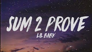 Lil Baby - Sum 2 Prove (Lyrics)