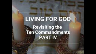Living for God: Revisiting the Ten Commandments - Part IV