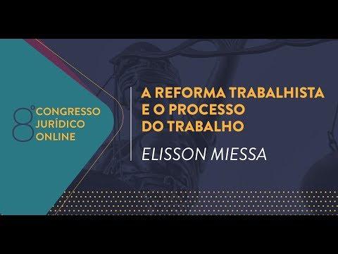 A Reforma Trabalhista e o Processo do Trabalho | Elisson Miessa | 8º Congresso Jurídico Online