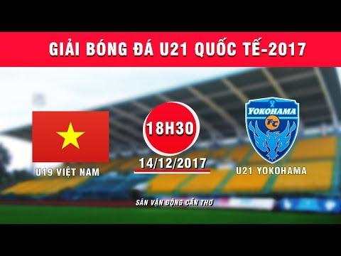 FULL | U19 Việt Nam vs U21 Yokohama | Giải bóng đá U21 Quốc tế Báo Thanh niên 2017