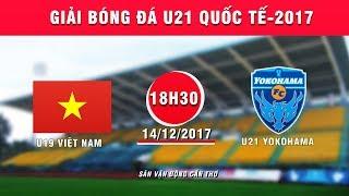 FULL | U19 Việt Nam vs U21 Yokohama | Giải bóng đá U21 Quốc tế Báo Thanh niên 2017 thumbnail