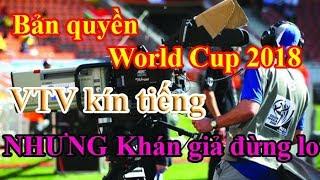 Tin WORLD CUP 2018: Bản quyền World Cup 2018 Khán giả đừng lo | Tin Tức 24h