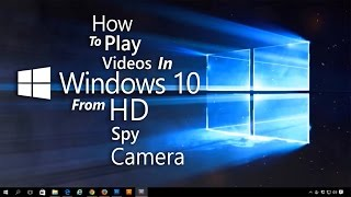 How To Play Video On Windows 10 From Hd Spy Camera