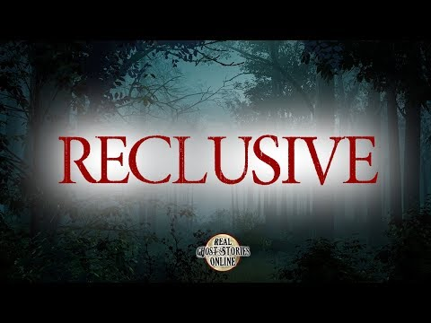 Reclusive | Ghost Stories, Paranormal, Supernatural, Hauntings, Horror