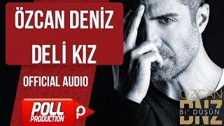 Özcan Deniz - Deli Kız - ( Audio )
