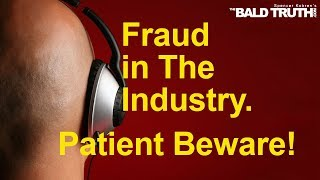 The Bald Truth - Hair Transplant Fraud - How to Avoid It. November 15th, 2019