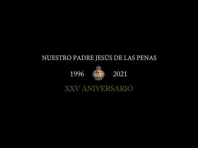 [DOCUMENTAL XXV ANIVERSARIO] Ntro. Padre Jesús de las Penas.
