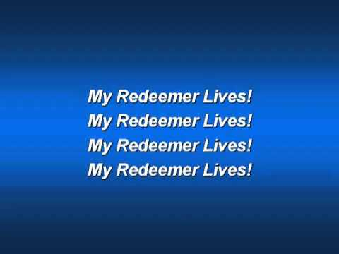 My Redeemer Lives (worship video w  lyrics).flv