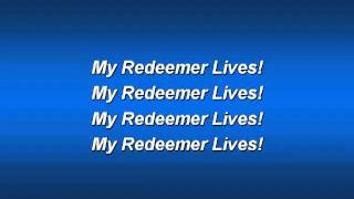 My Redeemer Lives (worship video w  lyrics).flv