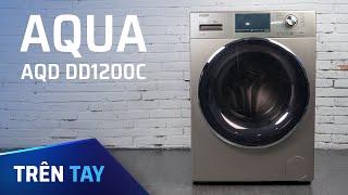 Trên tay máy giặt Aqua AQD DD1200C