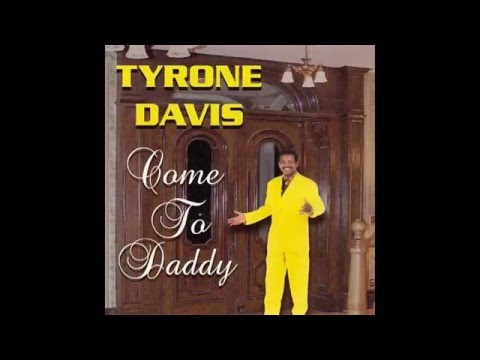 TYRONE DAVIS-come to daddy
