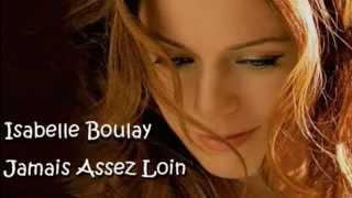 Isabelle Boulay, Jamais Assez Loin