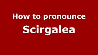 Download lagu How to pronounce Scirgalea PronounceNames com MP3