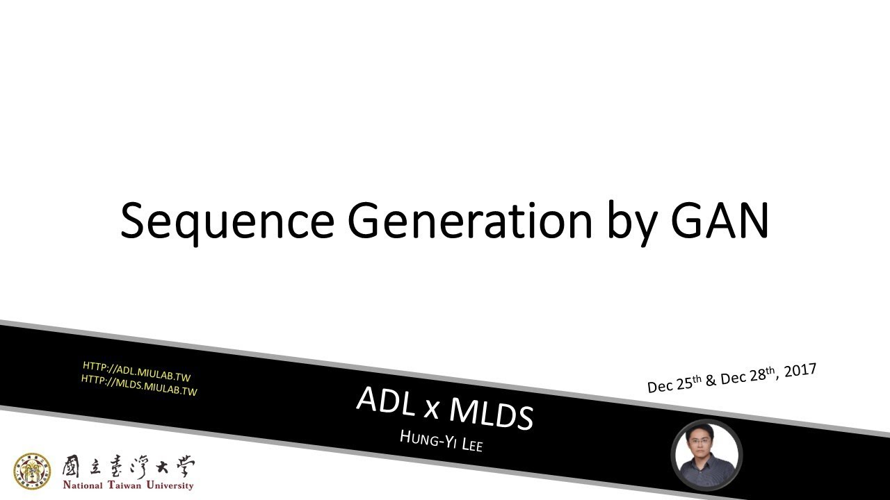 ADLxMLDS Lecture 11: Sequence Generation by GAN (17/12/28)