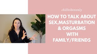 HOW TO TALK ABOUT SEX/MASTURBATION/ORGASMS WITH FRIENDS/FAMILY | cvowellness