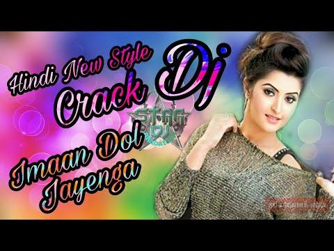 Imaan Dol Jayenga (Hindi New Style Crack Dj) Dj S Mix 2018 New Song