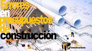 ERRORES EN PRESUPUESTOS DE CONSTRUCCIÓN