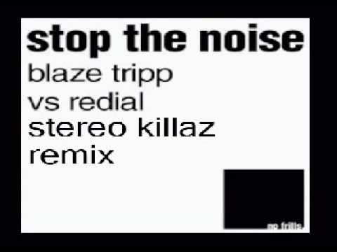Blaze Tripp vs Redial-Stop the Noise (Stereo Killaz remix)