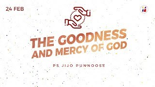 The Goodness And Mercy Of God - Ps Jijo Punnoose [ENG]