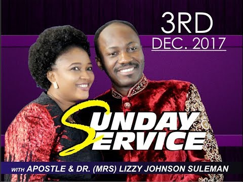 Sun. 3rd Dec. 2017 Service LIVE With Apostle Johnson Suleman