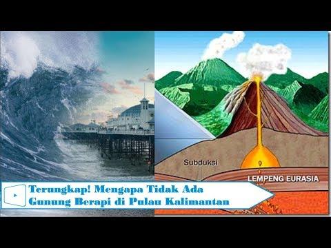 Terungkap, Kenapa Tidak Ada Gunung Berapi Di Pulau Kalimantan