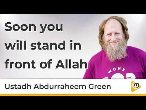 Soon you will stand in front of Allah - AbdurRaheem Green