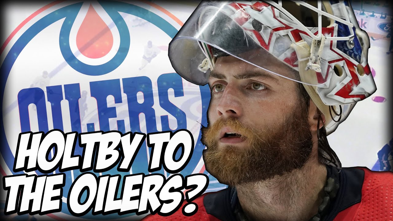 Should OILERS SIGN BRADEN HOLTBY In Free Agency?   Edmonton Oilers / NHL Talk