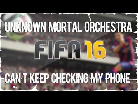 Unnown Mortal Orchestra - Can't Keep Checking My Phone (FIFA 16 Soundtrack)