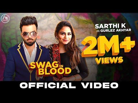 Swag In Blood : Sarthi K Ft. Gurlez Akhtar (Full Song) Arsara Music   New Punjabi Songs 2020