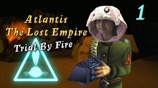 Atlantis The Lost Empire: Trial By Fire | Part 1