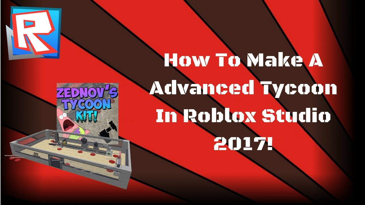 How To Make An Advanced Tycoon In Roblox Studio 2017 Youtube