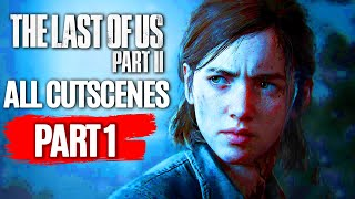THE LAST OF US 2 All Cutscenes (PART 1) Game Movie 1080p HD