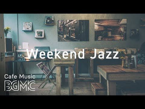 Weekend Jazz - Relaxing Jazz Hiphop & Slow Cafe Jazz Music - Chill Out Music