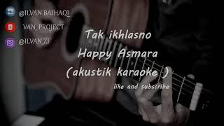 Tak Ikhlasno - Happy Asmara ( akustik karaoke )