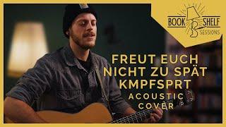 KMPFSPRT - Freut euch nicht zu spät(Acoustic Cover by Phil Holstein) #BookshelfSessions