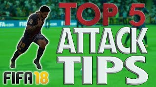 Video TOP 5 BEST ATTACKING TIPS FOR FIFA 18!! - The Key To Attacking and Build-Up Play download MP3, 3GP, MP4, WEBM, AVI, FLV Juni 2018