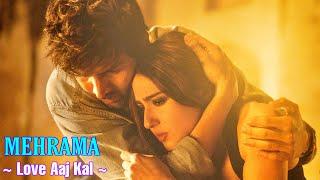 Mehrama Full Song - Love Aaj Kal | Darshan Raval & Antara Mitra | Kartik Aaryan, Sara Aajkal, Pritam