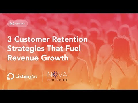 3 Customer Retention Strategies That Fuel Revenue Growth From Listen 360 + Nove Foresight