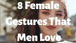 8 Female Gestures That Men Love