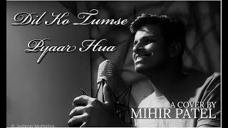 Dil Ko Tumse Pyaar Hua - Cover by Mihir Patel