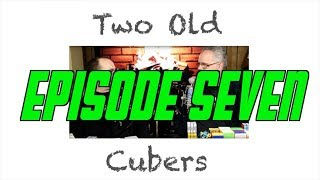Two Old Cubers - Episode 7